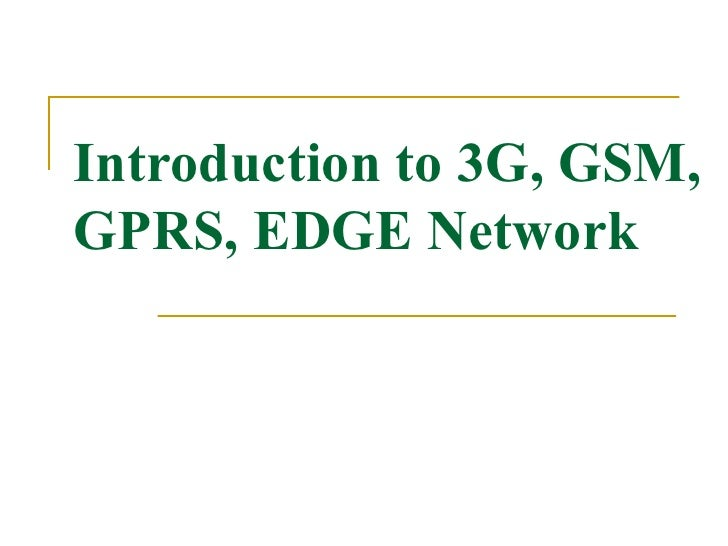 My PptIntroduction to 3G, GSM, GPRS, EDGE Network
