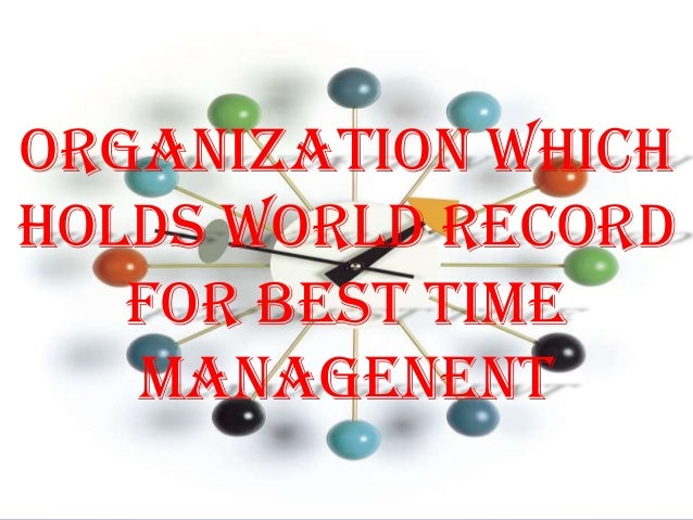 ORGANIZATION WHICHHOLDS WORLD RECORD   for BEST TIME   MANAGENENT