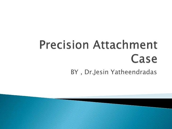 Precision attachment Case