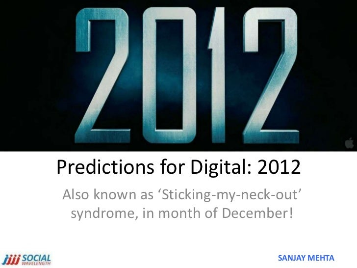 Predictions for Digital: 2012Also known as 'Sticking-my-neck-out' syndrome, in month of December!                         ...