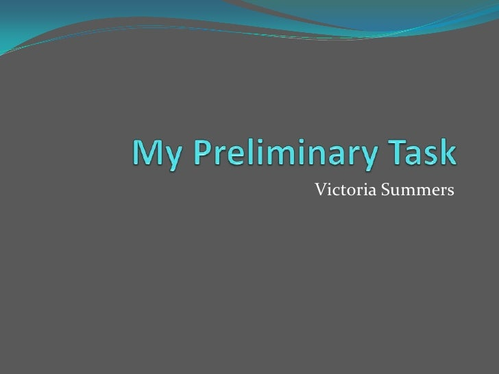 My Preliminary Task <br />Victoria Summers <br />