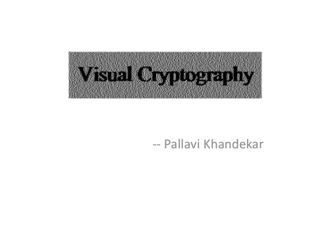 visual cryptography Ii abstract visual cryptography is a technique, which is used to conceal the secret image into transparencies (which will vary with the user) and these.