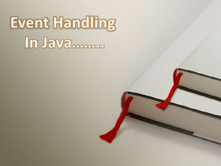 EventHandling<br />In Java……..<br />
