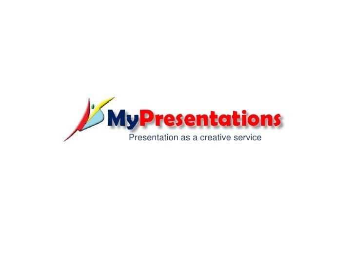 MyPresentations<br />Presentation as a creative service<br />