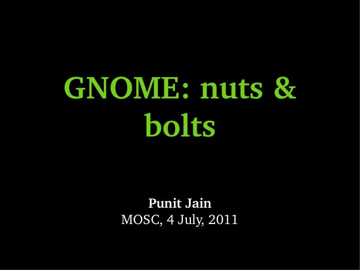GNOME: nuts & bolts Punit Jain MOSC, 4 July, 2011