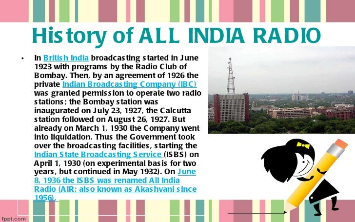 history of radio broadcast in india With the recent advancements in digital technology, radio broadcasting now applies to many different types of content distribution learn more today.