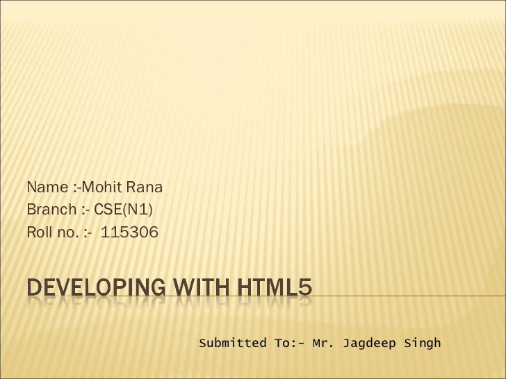Name :-Mohit RanaBranch :- CSE(N1)Roll no. :- 115306                     Submitted To:- Mr. Jagdeep Singh