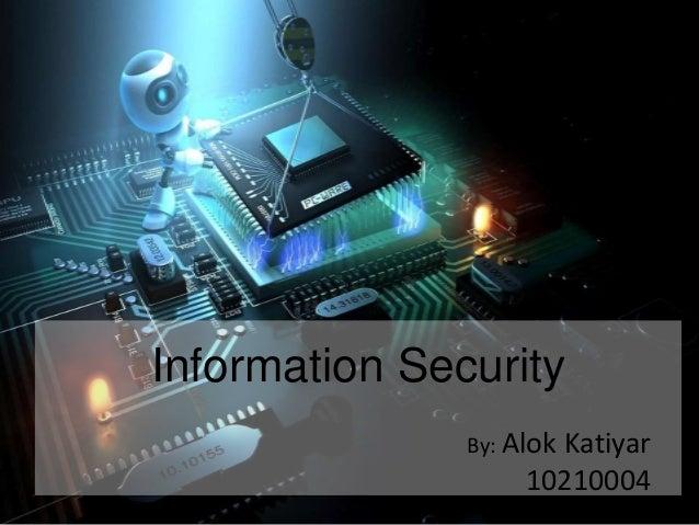 Information Security               By: Alok                      Katiyar                    10210004