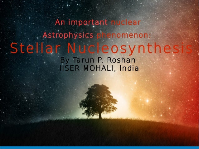 stellar nucleosynthesis Explore thousands of free applications across science, mathematics, engineering, technology, business, art, finance, social sciences, and more.