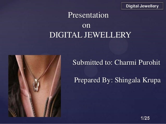 { Presentation on DIGITAL JEWELLERY Submitted to: Charmi Purohit Prepared By: Shingala Krupa Digital Jewellery