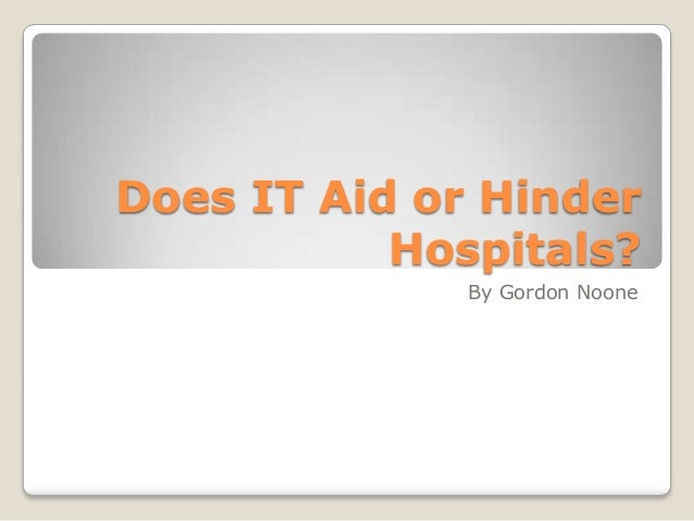 Does IT Aid or Hinder           Hospitals?              By Gordon Noone