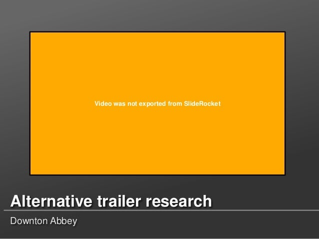 Video was not exported from SlideRocket  Alternative trailer research Downton Abbey