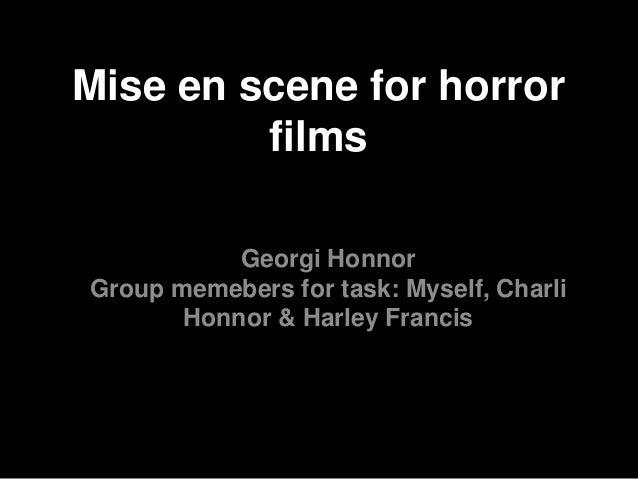 Mise en scene for horror films Georgi Honnor Group memebers for task: Myself, Charli Honnor & Harley Francis