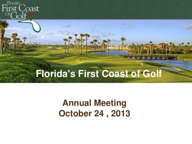 Florida's First Coast of Golf Annual Meeting October 24 , 2013