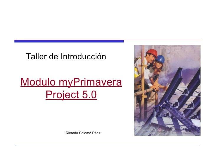 Taller de Introducción Modulo myPrimavera Project 5.0 Ricardo Salamé Páez