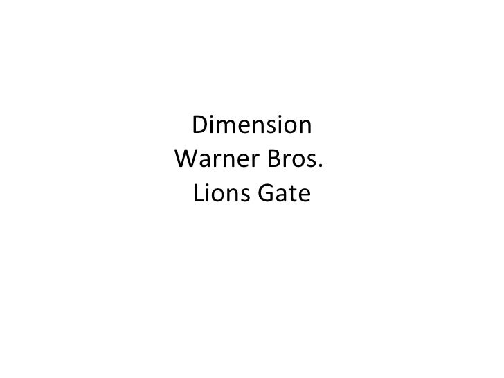 Dimension Warner Bros.  Lions Gate