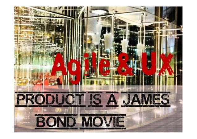 My Product is a James Bond Movie Agile & UX Agile&UX @ FLUPA │ © Pierre E. Neis