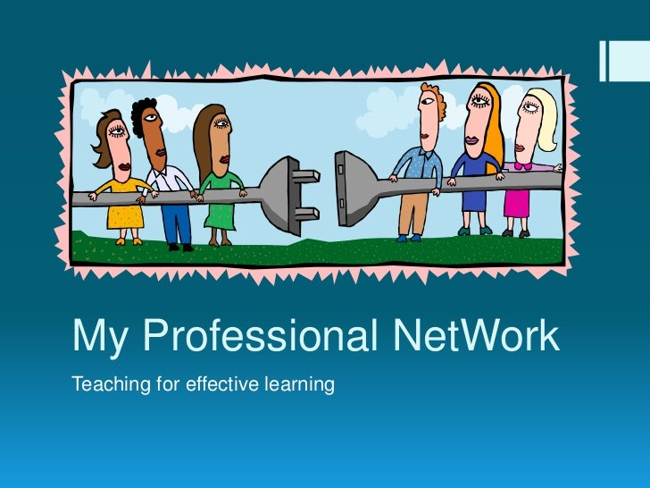 My Professional NetWork<br />Teaching for effective learning<br />