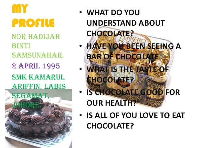 MY PROFILE • WHAT DO YOU UNDERSTAND ABOUT CHOCOLATE? • HAVE YOU BEEN SEEING A BAR OF CHOCOLATE? • WHAT IS THE TASTE OF CHO...