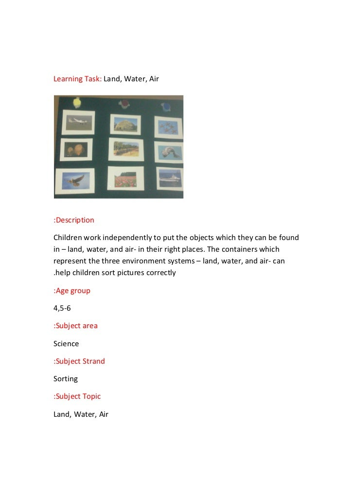 Learning Task: Land, Water, Air:DescriptionChildren work independently to put the objects which they can be foundin – land...