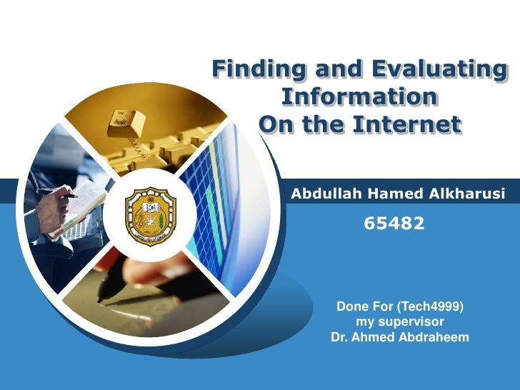 Finding and Evaluating InformationOn the Internet<br />Abdullah Hamed Alkharusi<br />65482<br />Done For (Tech4999)<br />m...