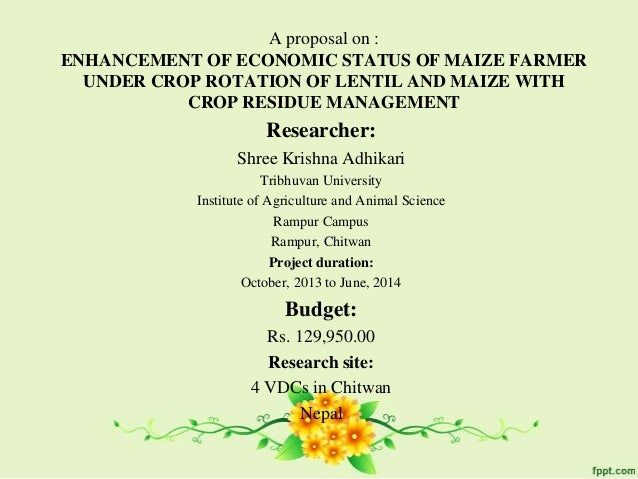 A proposal on :ENHANCEMENT OF ECONOMIC STATUS OF MAIZE FARMERUNDER CROP ROTATION OF LENTIL AND MAIZE WITHCROP RESIDUE MANA...
