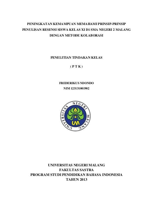 PENINGKATAN KEMAMPUAN MEMAHAMI PRINSIP-PRINSIP PENULISAN RESENSI SISWA KELAS XI D1 SMA NEGERI 2 MALANG DENGAN METODE KOLAB...