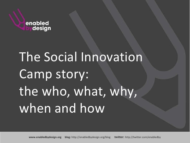 www .enabledbydesign.org  blog:  http://enabledbydesign.org/blog  twitter:  http://twitter.com/enabledby The Social Innova...