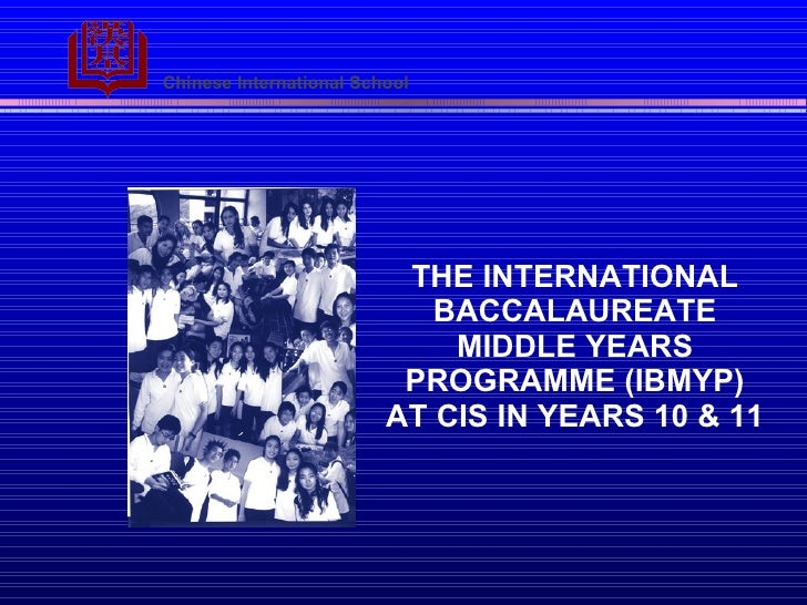 THE INTERNATIONAL BACCALAUREATE MIDDLE YEARS PROGRAMME   (IBMYP) AT CIS IN YEARS 10 & 11