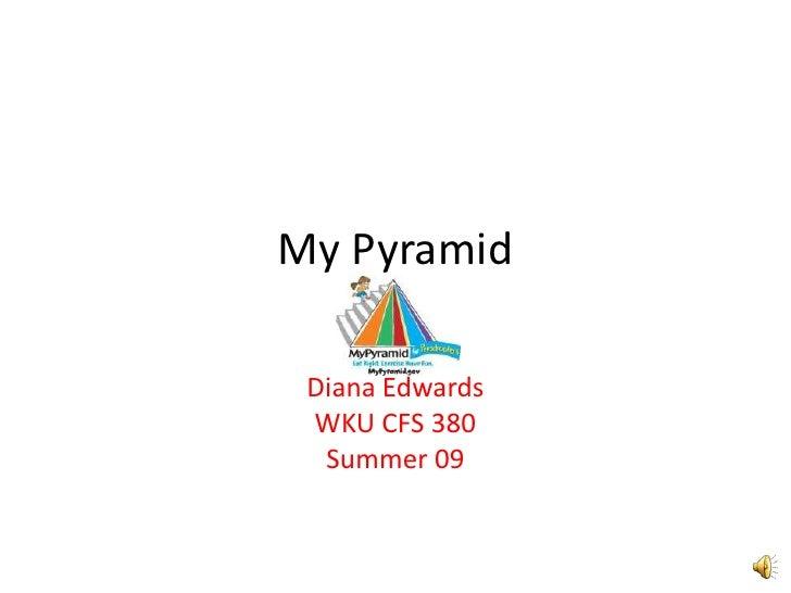 My Pyramid   Diana Edwards  WKU CFS 380   Summer 09