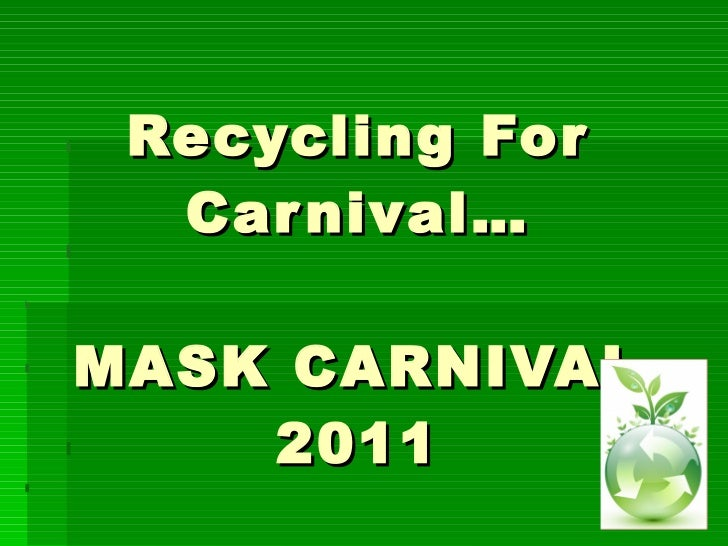 Recycling For Carnival… MASK CARNIVAL 2011