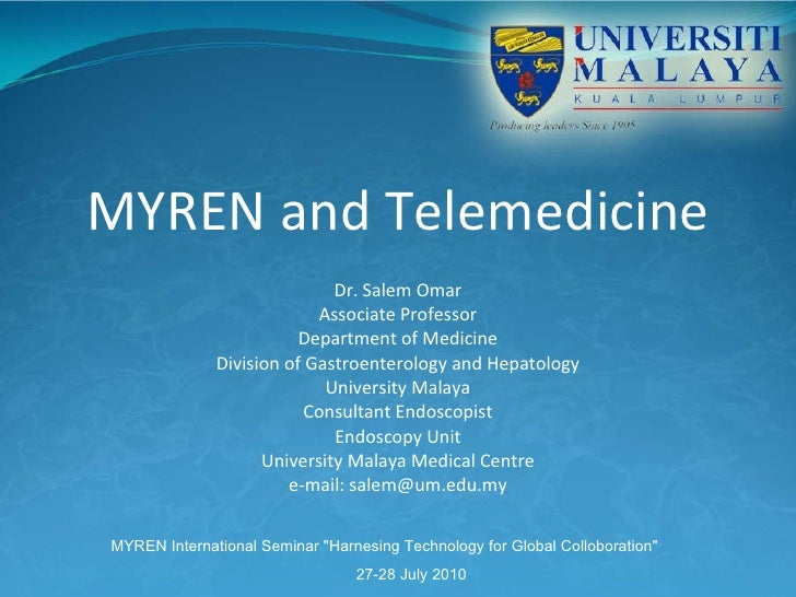 MYREN and Telemedicine Dr. Salem Omar Associate Professor Department of Medicine Division of Gastroenterology and Hepatolo...