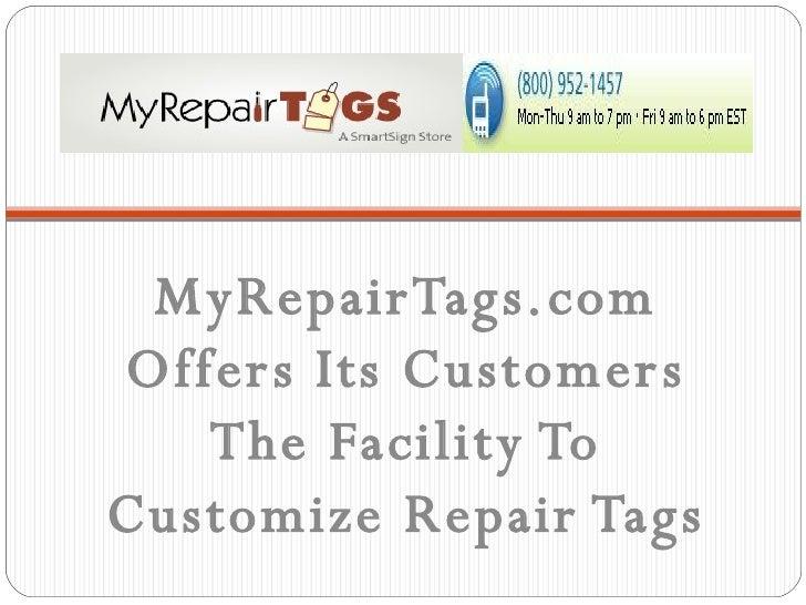 <ul><li>MyRepairTags.com Offers Its Customers The Facility To Customize Repair Tags </li></ul>