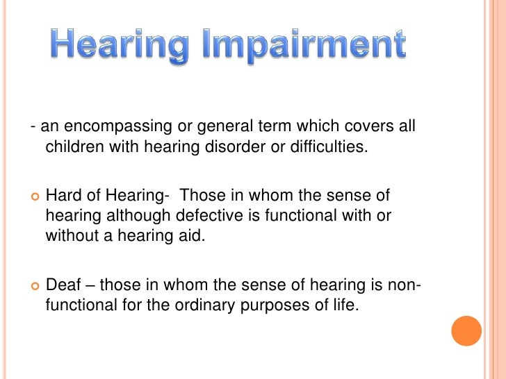 - an encompassing or general term which covers all children with hearing disorder or difficulties.<br />Hard of Hearing-  ...