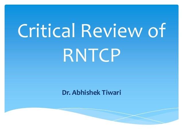 Critical Review of RNTCP Dr. Abhishek Tiwari