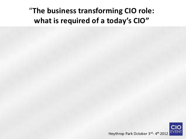 """""""The business transforming CIO role: what is required of a today's CIO""""                      Heythrop Park October 3rd- 4t..."""