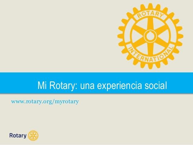Mi Rotary: una experiencia social www.rotary.org/myrotary