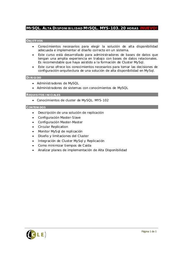 MYSQL. ALTA DISPONIBILIDAD MYSQL. MYS-103. 20 HORAS ¡NUEVO!OBJETIVOS   •   Conocimientos necesarios para elegir la solució...