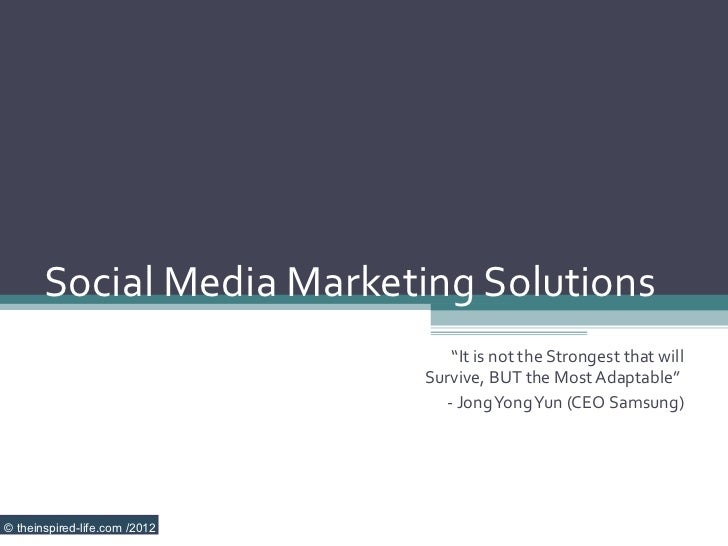 "Social Media Marketing Solutions                                   ""It is not the Strongest that will                     ..."