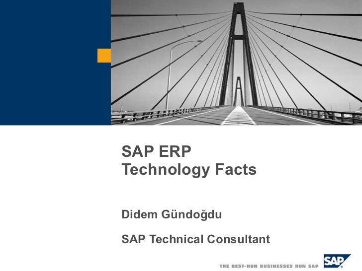 SAP ERP Technology Facts  Didem Gündoğdu SAP Technical Consultant