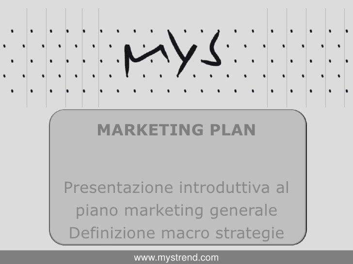 Presentazione introduttiva al <br />piano marketing generale<br />Definizione macro strategie<br />Marketing Plan<br />