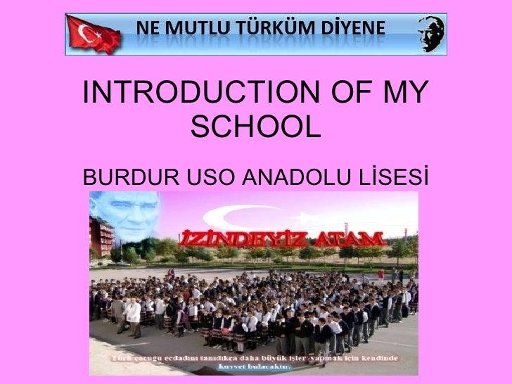 INTRODUCTION OF MY SCHOOL BURDUR USO ANADOLU LİSESİ