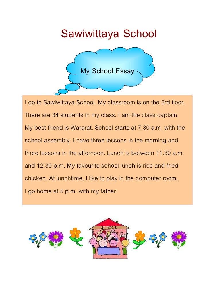 Sawiwittaya School                       My School Essay  I go to Sawiwittaya School. My classroom is on the 2rd floor. Th...