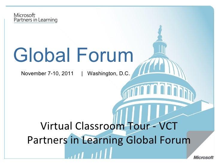 Global Forum November 7-10, 2011   |  Washington, D.C.  Virtual Classroom Tour - VCT Partners in Learning Global Forum