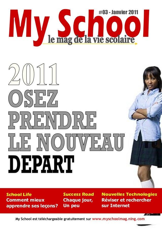 #03 - Janvier 2011My School est téléchargeable gratuitement sur www.myschoolmag.ning.comSchool LifeComment mieuxapprendre ...