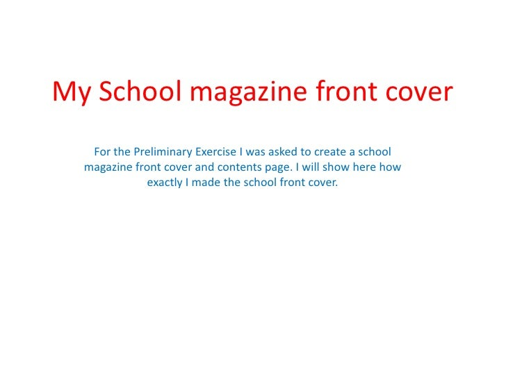 My School magazine front cover<br />For the Preliminary Exercise I was asked to create a school magazine front cover and c...