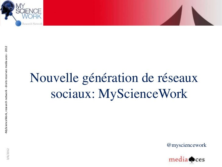-MyScienceWork, research network - droits reserves media aces - 20123/6/2012                                              ...