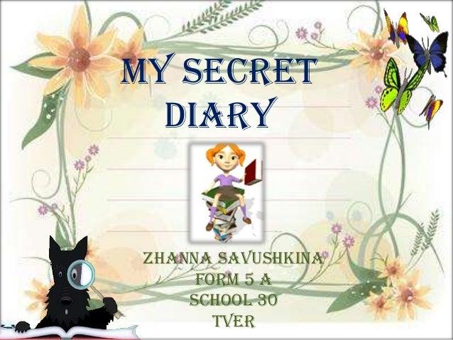 My secret diary  Zhanna Savushkina Form 5 A School 30 Tver