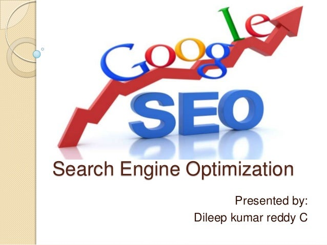 Search Engine Optimization                       Presented by:               Dileep kumar reddy C