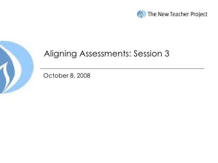 October 8, 2008 Aligning Assessments: Session 3